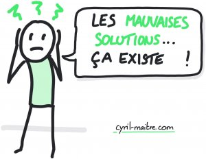 Attention aux mauvaises solutions.